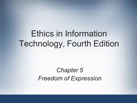 Ethics in Information Technology, Fourth Edition Chapter 5 Freedom of Expression.