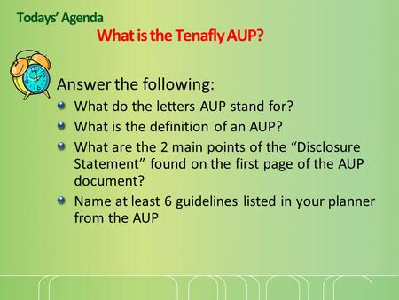 Todays' Agenda What is the Tenafly AUP? Answer the following: What do the letters AUP stand for? What is the definition of an AUP? What are the 2 main.
