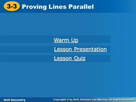 Holt Geometry 3-3 Proving Lines Parallel 3-3 Proving Lines Parallel Holt Geometry Warm Up Warm Up Lesson Presentation Lesson Presentation Lesson Quiz Lesson.