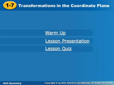 Holt Geometry 1-7 Transformations in the Coordinate Plane 1-7 Transformations in the Coordinate Plane Holt Geometry Warm Up Warm Up Lesson Presentation.