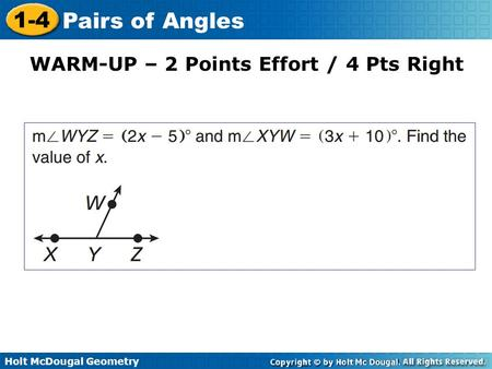 Holt McDougal Geometry 1-4 Pairs of Angles WARM-UP – 2 Points Effort / 4 Pts Right.