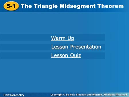 Holt Geometry 5-1 The Triangle Midsegment Theorem 5-1 The Triangle Midsegment Theorem Holt Geometry Warm Up Warm Up Lesson Presentation Lesson Presentation.