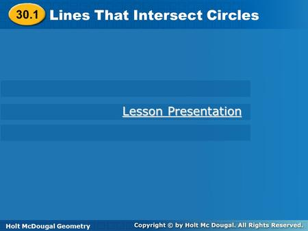 Holt McDougal Geometry Lines That Intersect Circles Holt Geometry Lesson Presentation Lesson Presentation Holt McDougal Geometry 30.1.