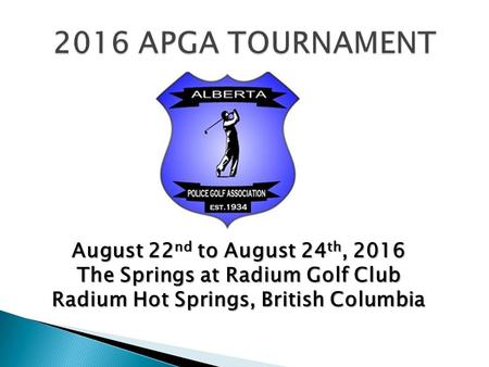 August 22 nd to August 24 th, 2016 The Springs at Radium Golf Club Radium Hot Springs, British Columbia.