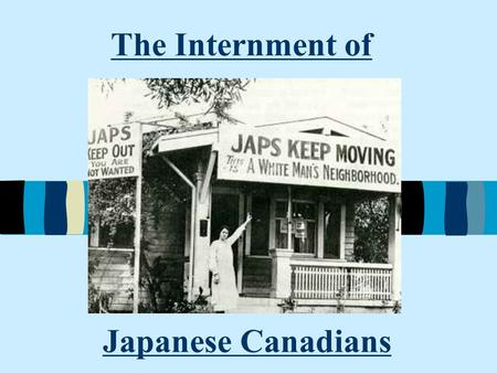 "The Internment of Japanese Canadians. Background Info.... 1907 Race Riot in Vancouver 5000 Canadians marched into ""Little Tokyo"" destroying property and."