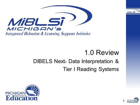 1 1.0 Review DIBELS Next ® Data Interpretation & Tier I Reading Systems.