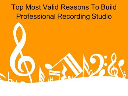 Top Most Valid Reasons To Build Professional Recording Studio.