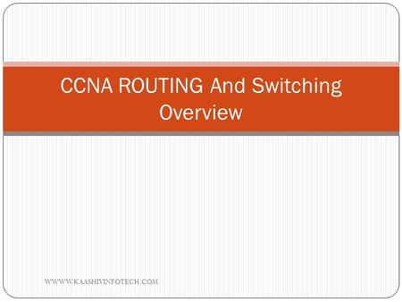 CCNA ROUTING And Switching Overview WWWW.KAASHIVINFOTECH.COM.