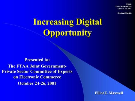 Increasing Digital Opportunity Presented to: The FTAA Joint Government- Private Sector Committee of Experts on Electronic Commerce October 24-26, 2001.