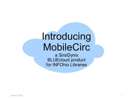Introducing MobileCirc a SirsiDynix BLUEcloud product for INFOhio Libraries January 2016 1.