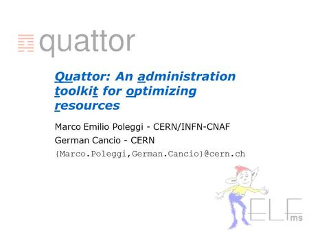 Quattor: An administration toolkit for optimizing resources Marco Emilio Poleggi - CERN/INFN-CNAF German Cancio - CERN