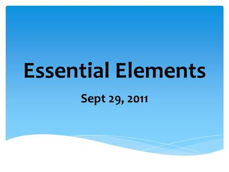 Essential Elements Sept 29, 2011.  So you are made of elements!! You are made of matter…