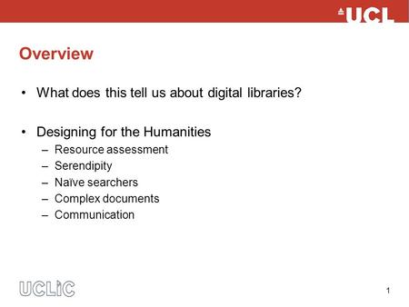 1 Overview What does this tell us about digital libraries? Designing for the Humanities –Resource assessment –Serendipity –Naïve searchers –Complex documents.