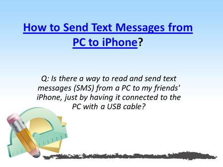 How to Send Text Messages from PC to iPhoneHow to Send Text Messages from PC to iPhone? Q: Is there a way to read and send text messages (SMS) from a PC.
