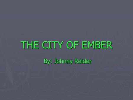 THE CITY OF EMBER By: Johnny Reider. Characters ► Doon: Doon is 12 years old. He works at the pipe works. He is interested in bugs, and how things work,