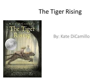 The Tiger Rising By: Kate DiCamillo. Chapter 1 Rob didn't want to ever go to school so he went into the woods on a foggy, rainy, Florida day where he.