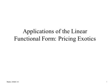 Primbs, MS&E 345 1 Applications of the Linear Functional Form: Pricing Exotics.