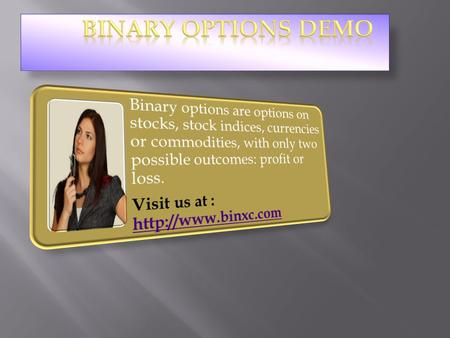 Binary options trading are unbelievably straight-forward easy as well as simple. If a trader believes that the underlying asset is going to go up in value.