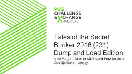 Tales of the Secret Bunker 2016 (231) Dump and Load Edition Mike Furgal – Director MDBA and Pro2 Services Gus Bjorklund - Lackey.