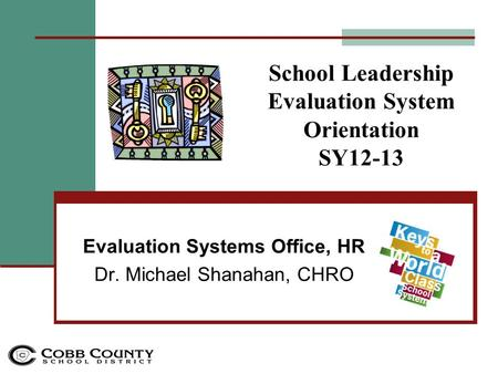 School Leadership Evaluation System Orientation SY12-13 Evaluation Systems Office, HR Dr. Michael Shanahan, CHRO.