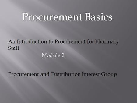Module 2. Contents 1.How can I help the pharmacy ordering office to obtain a new medicine? 2.Why should I talk to my pharmacy procurement department when.