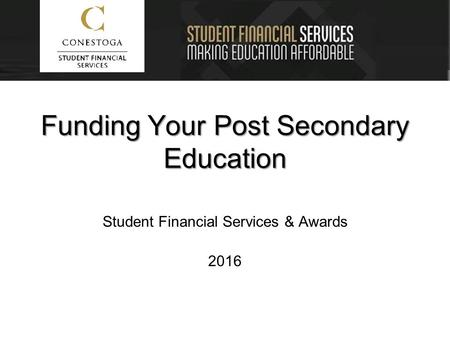 Funding Your Post Secondary Education Student Financial Services & Awards 2016.
