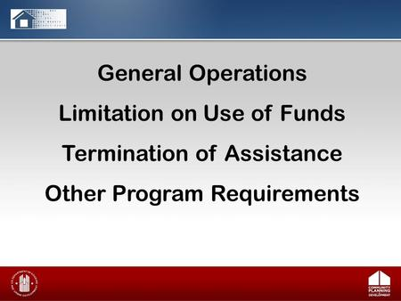 General Operations Limitation on Use of Funds Termination of Assistance Other Program Requirements.