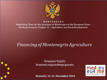 M O N T E N E G R O Negotiating Team for the Accession of Montenegro to the European Union Working Group for Chapter 11 – Agriculture and Rural Development.