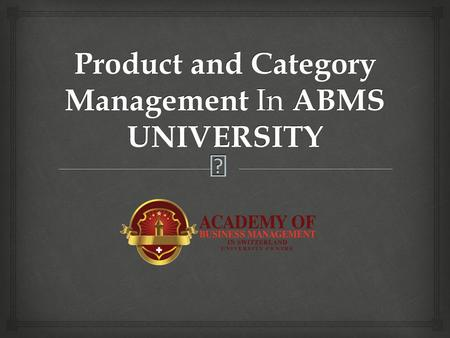  Product and Category Management In ABMS UNIVERSITY.
