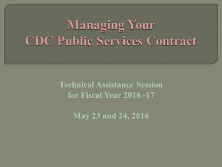 Technical Assistance Session for Fiscal Year 2016 -17 May 23 and 24, 2016.