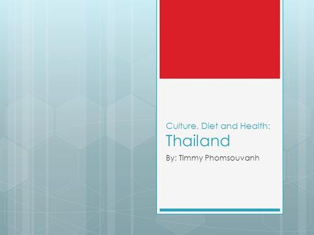 Culture, Diet and Health: Thailand By: Timmy Phomsouvanh.