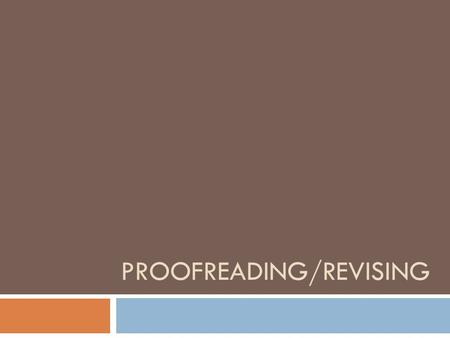 PROOFREADING/REVISING Proofreading and Revising Techniques  Why should writers proof-read? I had a lot of trouble reading your essay. You make good.