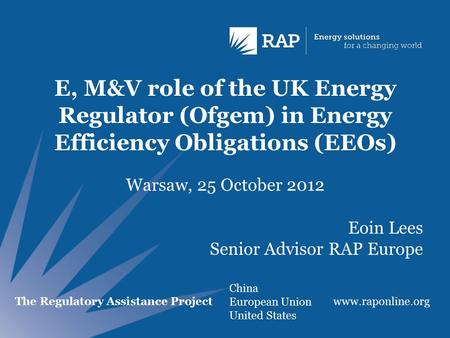 The Regulatory Assistance Project China European Union United States  E, M&V role of the UK Energy Regulator (Ofgem) in Energy Efficiency.