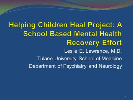 Leslie E. Lawrence, M.D. Tulane University School of Medicine Department of Psychiatry and Neurology 1.