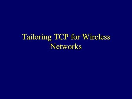 Tailoring TCP for Wireless Networks. Credits Nitin Vaidya –Tutorial on TCP for Wireless and Mobile Hosts, MobiCom '99 Balakrishnan, et al. –A Comparison.