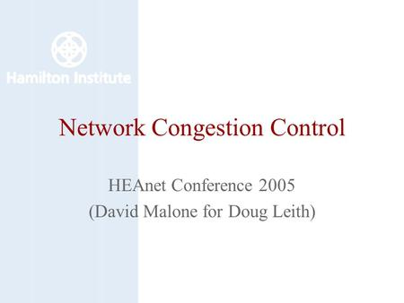 Network Congestion Control HEAnet Conference 2005 (David Malone for Doug Leith)