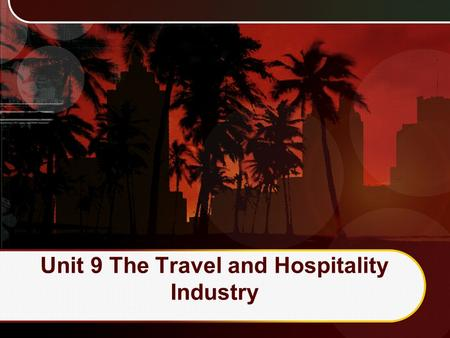 Unit 9 The Travel and Hospitality Industry. Learning outcomes Know the growth rate of tourism Know the purpose of travel Understand the marketing approaches.