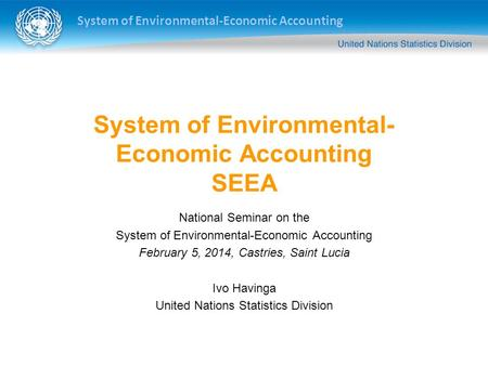System of Environmental-Economic Accounting System of Environmental- Economic Accounting SEEA National Seminar on the System of Environmental-Economic.