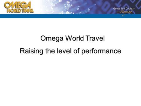 Omega World Travel Omega World Travel Raising the level of performance.