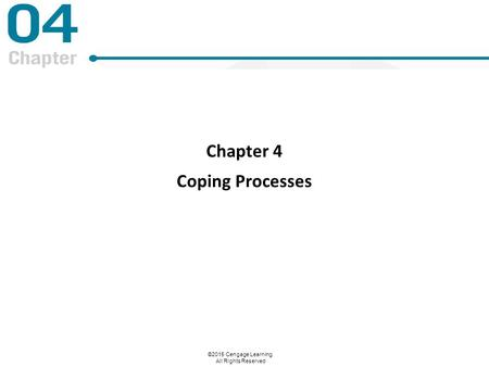 ©2015 Cengage Learning. All Rights Reserved Chapter 4 Coping Processes.