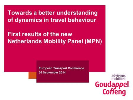 Towards a better understanding of dynamics in travel behaviour First results of the new Netherlands Mobility Panel (MPN) European Transport Conference.