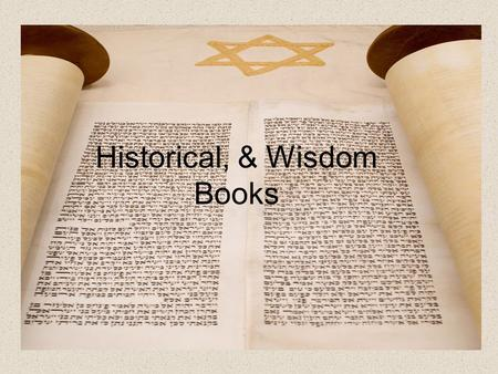 Historical, & Wisdom Books. HISTORICAL BOOKS Spans Israelite history from 1250 BC to 100 BC.