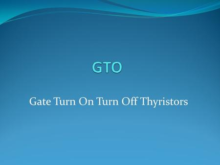 Gate Turn On Turn Off Thyristors. What is a thyristor? Thyristors are power semiconductor devices used in power electronic circuits They are operated.
