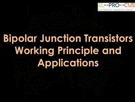 Bipolar Junction Transistors Working Principle and Applications.
