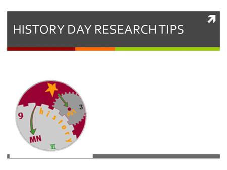  HISTORY DAY RESEARCH TIPS. Learning Targets  Students will be able to identify and utilize effective research methods.  Students will be able to locate.