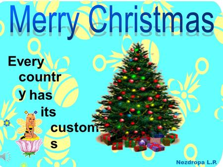. Every custom s countr y has its Nezdropa L.P.. Christmas in Great Britain the 25 th of December (Julian calendar) decorate streets with coloured lights;