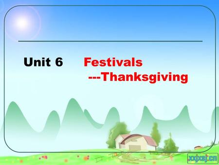 Unit 6 Festivals ---Thanksgiving. Analysis of the Teaching Material Analysis of the Teaching Method Teaching Procedure My Teaching Plan Learning Aims.