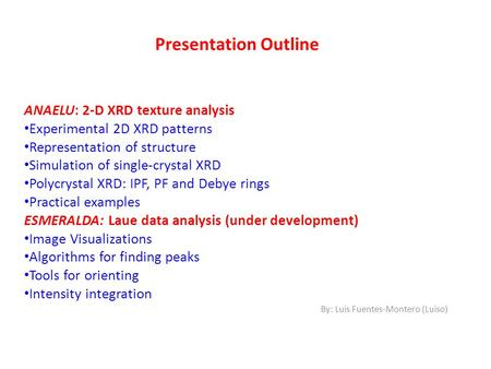 Presentation Outline ANAELU: 2-D XRD texture analysis Experimental 2D XRD patterns Representation of structure Simulation of single-crystal XRD Polycrystal.