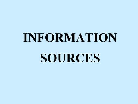 INFORMATION SOURCES. OBJECTIVES When finished with this section, participants will be able to: List 10 pieces of information required on an MSDS Find.