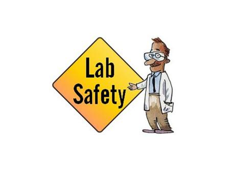 General Lab Safety Guidelines No eating in the lab! Know the location of safety equipment. Wear appropriate clothing. Read labels. Never remove chemicals.